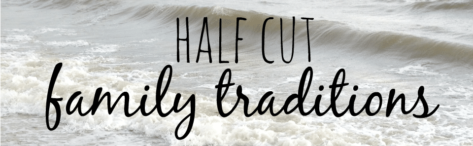 half cut family traditions