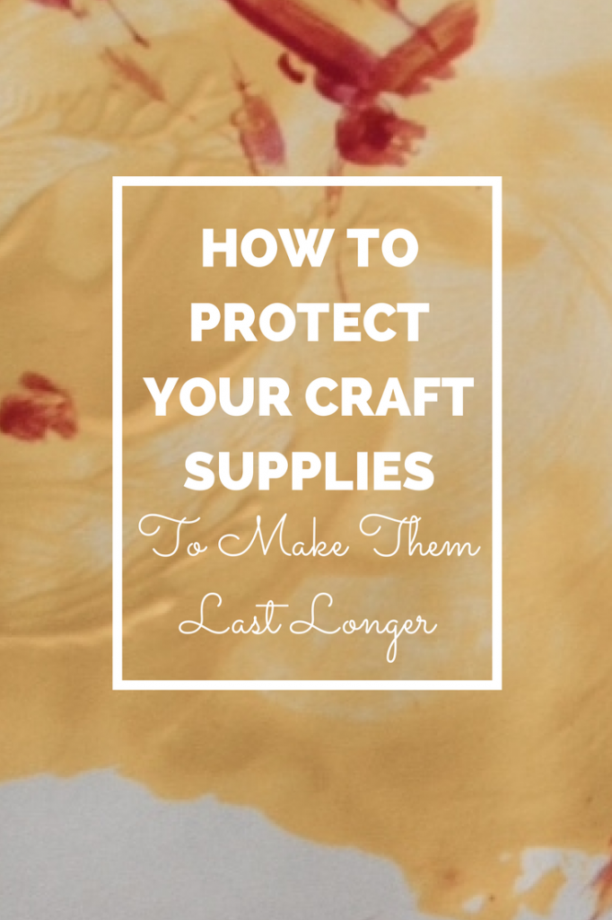 how to protect your craft supplies to make them last longer